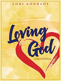 Loving God - A Devotional By Lori Konrady